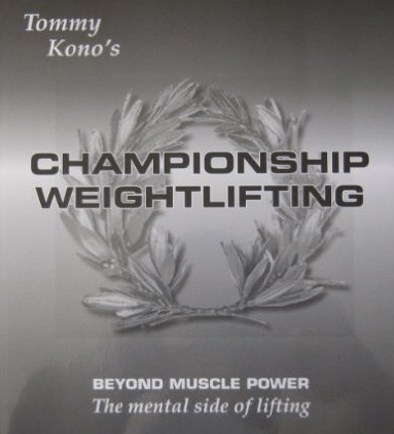 Championship Weightlifting – The Mental Side Of Weightlifting By Tony Kono