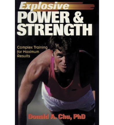 Explosive Power And Strength, Complex Training For Maximum Results By Donald A. Chu
