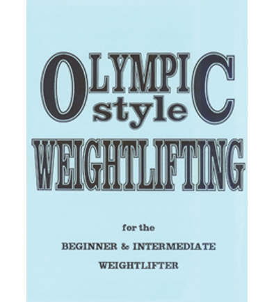 Olympic Style Weightlifting For The Beginner And Intermediate Weightlifer By Jim Schmitz