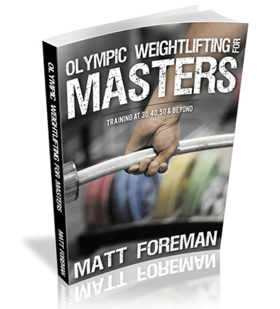 Olympic Weightlifting For Masters By Matt Foreman