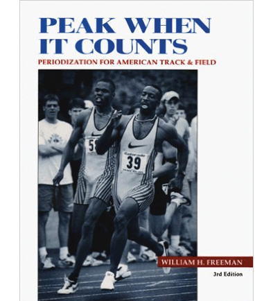 Peak When It Counts: Periodization For American Track And Field By William H. Freeman