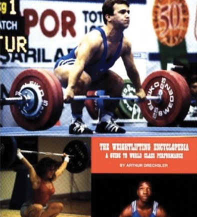 The Weightlifting Encyclopedia - A Guide To World Class Performance By Arthur Drechsler